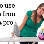 How to Use Steam Iron Like a Pro - 2020 Guide