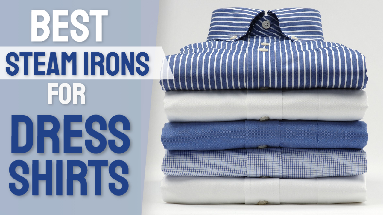 best steam irons for dress shirts